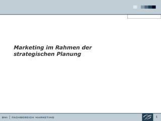 Marketing im Rahmen der  strategischen Planung