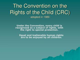 The Convention on the Rights of the Child CRC - adopted in 1989 -