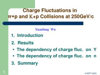 Charge Fluctuations in π+ p and  + p Collisions at 250GeV/c Yuanfang  Wu 1.  Introduction