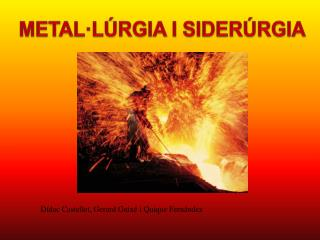 METAL·LÚRGIA I SIDERÚRGIA
