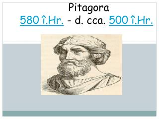 Pitagora 580 î.Hr. - d. cca. 500 î.Hr .
