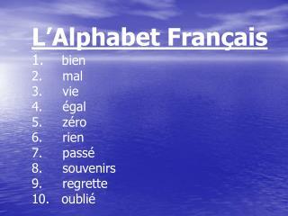 L'Alphabet Fran çais bien      mal      vie      égal      zéro      rien      passé