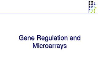 Gene Regulation and Microarrays