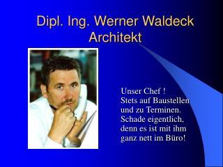 Dipl. Ing. Werner Waldeck Architekt