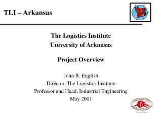 The Logistics Institute University of Arkansas Project Overview John R. English