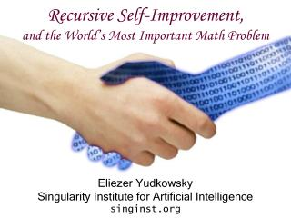 Recursive Self-Improvement, and the World's Most Important Math Problem