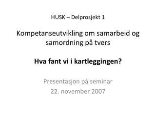 Presentasjon på  seminar  22.  november 2007