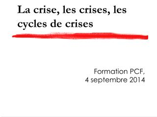 La crise, les crises, les cycles de crises