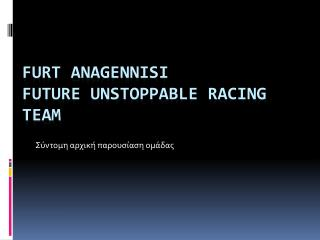 FURT Anagennisi Future Unstoppable Racing Team