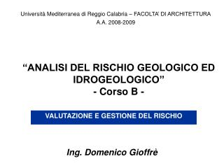 """""""ANALISI DEL RISCHIO GEOLOGICO ED IDROGEOLOGICO"""" - Corso B -"""