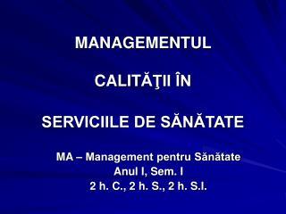 MANAGEMENTUL  CALIT ĂŢII ÎN  SERVICIILE DE SĂNĂTATE