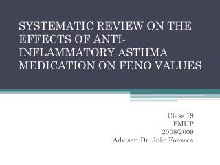 SYSTEMATIC REVIEW ON THE EFFECTS OF ANTI-INFLAMMATORY ASTHMA MEDICATION ON FENO VALUES