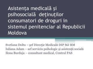 Svetlana Doltu – şef Direcţie Medicală DIP MJ RM