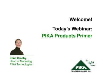 Welcome! Today's Webinar:  PIKA Products Primer