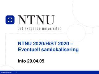 NTNU 2020/HiST 2020 –  Eventuell samlokalisering Info 29.04.05