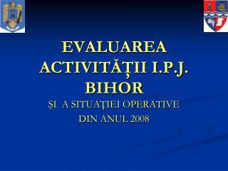 EVALUAREA ACTIVIT ĂŢII I.P.J. BIHOR