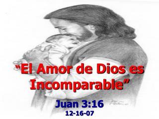 """"""" El Amor de Dios es Incomparable"""""""