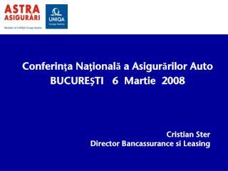 Conferinţa Naţională a Asigurărilor Auto BUCURE Ş TI   6   Martie   2008