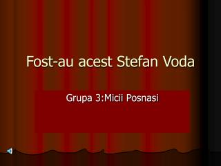 Fost-au acest Stefan Voda