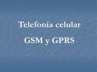 Telefonía celular GSM y GPRS