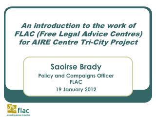 An introduction to the work of FLAC (Free Legal Advice Centres) for AIRE Centre Tri-City Project