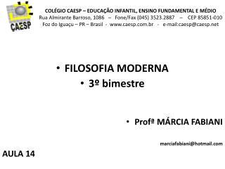 FILOSOFIA MODERNA 3 º  bimestre Profª  MÁRCIA FABIANI marciafabiani@hotmail AULA 14