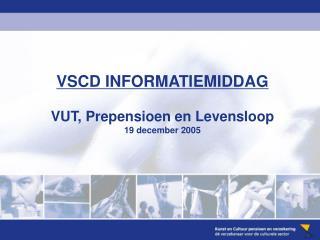VSCD INFORMATIEMIDDAG VUT, Prepensioen en Levensloop 19 december 2005