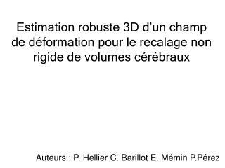 Estimation robuste 3D d'un champ de déformation pour le recalage non rigide de volumes cérébraux