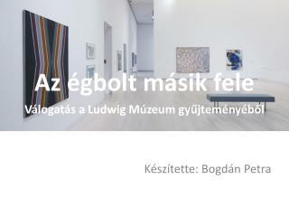 Az égbolt másik fele Válogatás a Ludwig Múzeum gyűjteményéből