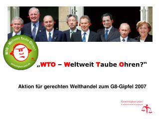 """"""" WTO  –  W eltweit  T aube  O hren?"""""""