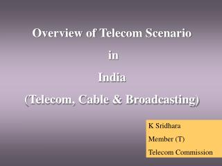 Overview of Telecom Scenario  in  India Telecom, Cable  Broadcasting