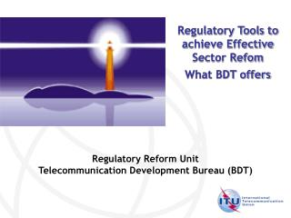 Regulatory Reform Unit Telecommunication Development Bureau (BDT)
