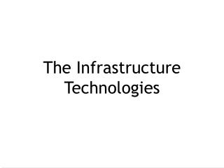 The Infrastructure Technologies