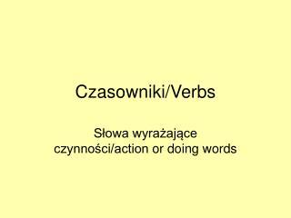 Czasowniki/Verbs