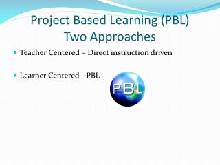 Project Based Learning (PBL) Two Approaches