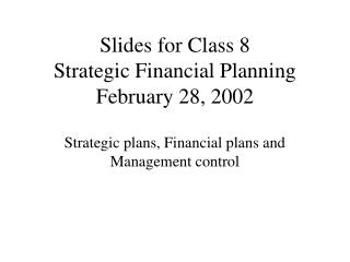 Slides for Class 8 Strategic Financial Planning February 28, 2002