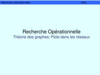 Recherche Opérationnelle   Théorie des graphes: Flots dans les réseaux