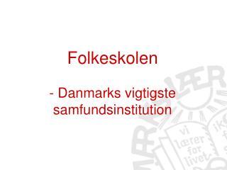 Folkeskolen - Danmarks vigtigste samfundsinstitution