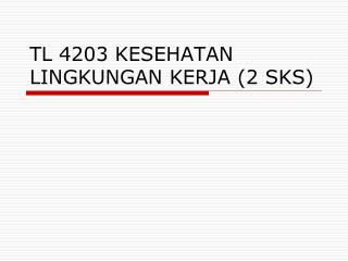 TL 4203 KESEHATAN LINGKUNGAN KERJA (2 SKS)