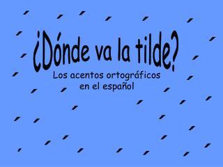 Los acentos ortográficos  en el español