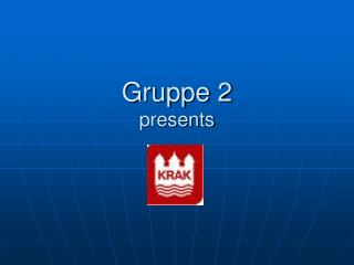 Gruppe 2 presents