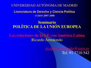 UNIVERSIDAD AUTÓNOMA DE MADRID Licenciatura de Derecho y Ciencia Política CURSO  2007-2008