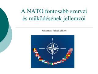 A NATO fontosabb szervei és működésének jellemzői Készítette: Faludi Miklós