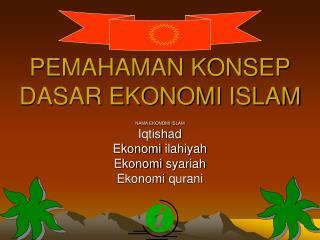PEMAHAMAN KONSEP DASAR EKONOMI ISLAM