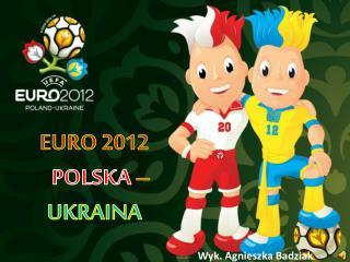 EURO 2012     POLSKA – UKRAINA