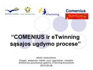 """""""COMENIUS ir eTwinning  s ąsajos ugdymo procese"""""""