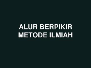 ALUR BERPIKIR METODE ILMIAH