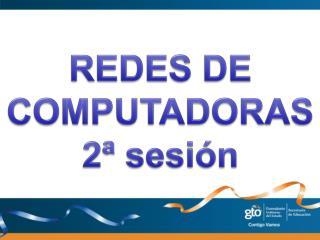 REDES DE COMPUTADORAS 2ª sesión