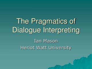 The Pragmatics of Dialogue Interpreting