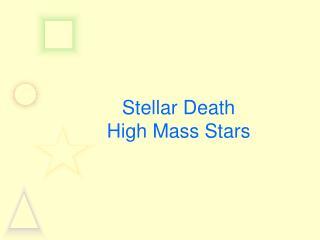 Stellar Death High Mass Stars